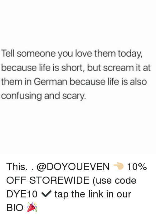 germane: Tell someone you love them today,  because life is short, but scream it at  them in German because life is also  confusing and scary. This. . @DOYOUEVEN 👈🏼 10% OFF STOREWIDE (use code DYE10 ✔️ tap the link in our BIO 🎉