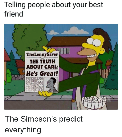 the simpson: Telling people about your best  friend  TheLennySaver  THE TRUTH  ABOUT CARL:  He's Great! <p>The Simpson&rsquo;s predict everything</p>
