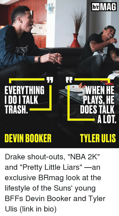 """Littles: TENT  11  EVERYTHING  I DOITALK  TRASH  DEVIN BOOKER  MAG  WHEN HE  PLAYS,HE  DOES TALK  ALOT  TYLER ULIS Drake shout-outs, """"NBA 2K"""" and """"Pretty Little Liars"""" —an exclusive BRmag look at the lifestyle of the Suns' young BFFs Devin Booker and Tyler Ulis (link in bio)"""