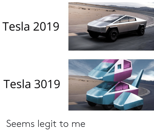 Tesla, Legit, and Seems Legit: Tesla 2019  Tesla 3019 Seems legit to me