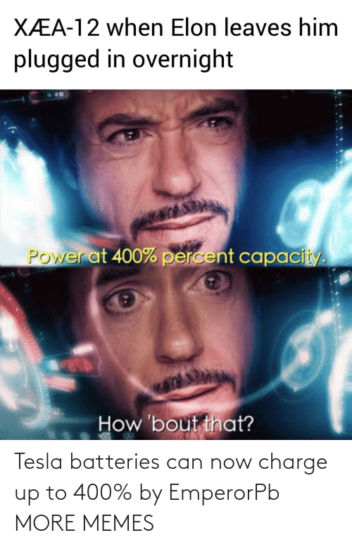 charge: Tesla batteries can now charge up to 400% by EmperorPb MORE MEMES