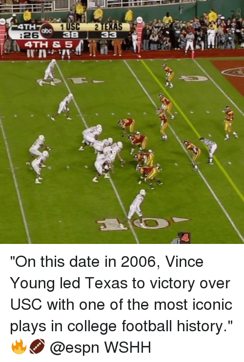 """College football: TEX  3  4TH  abo  :26  38  4TH &SA """"On this date in 2006, Vince Young led Texas to victory over USC with one of the most iconic plays in college football history."""" 🔥🏈 @espn WSHH"""