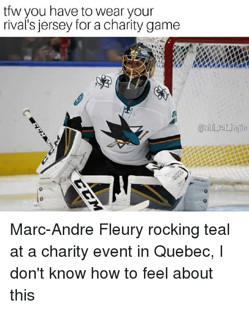 Marces: tfw you have to wear your  rival's jersey for a charity game  0 Marc-Andre Fleury rocking teal at a charity event in Quebec, I don't know how to feel about this