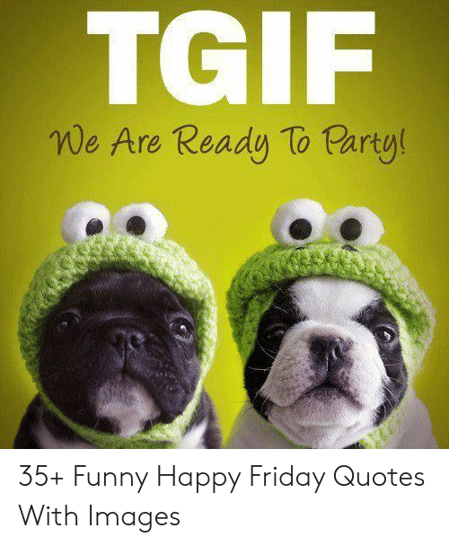TGIF We Are Ready to Party 35+ Funny Happy Friday Quotes ...