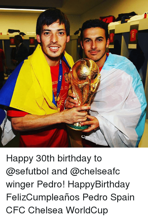 winger: TH AF Happy 30th birthday to @sefutbol and @chelseafc winger Pedro! HappyBirthday FelizCumpleaños Pedro Spain CFC Chelsea WorldCup