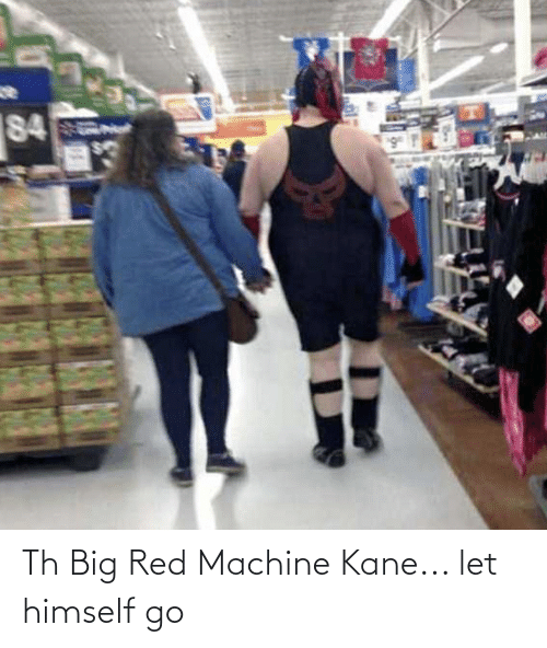 kane: Th Big Red Machine Kane... let himself go