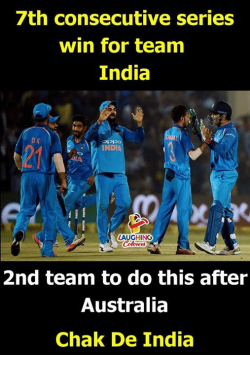 Chak De India: /th consecutive series  win for team  India  IND  LAUGHING  2nd team to do this after  Australia  Chak De India