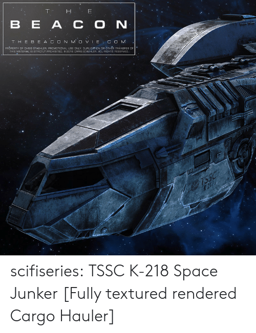 "Prohibited: TH E  B E A C O N  PROPERTY OF CHRIS STAEHLER, PROMOTIONAL USE ONLY. DUPLICATION OR OTHE, TRANSFER  THIS MATERIAL. IS STRICTLY PROHIBITED. O 16 CHRİS STAEHLER, AtL RIGHTS RESERVED."" scifiseries:  TSSC K-218 Space Junker [Fully textured  rendered Cargo Hauler]"