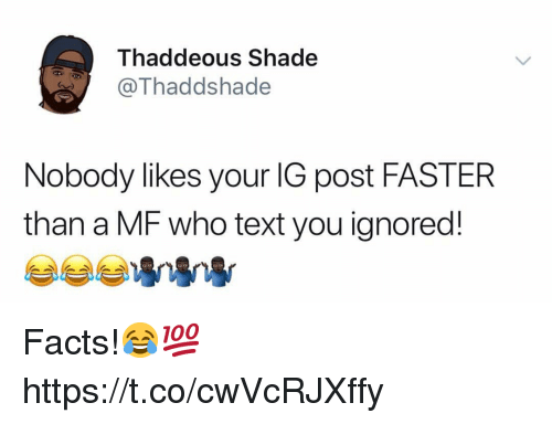 Facts, Shade, and Text: Thaddeous Shade  Thaddshade  Nobody likes your lG post FASTER  than a MF who text you ignored!  부부부寧寧寧 Facts!😂💯 https://t.co/cwVcRJXffy