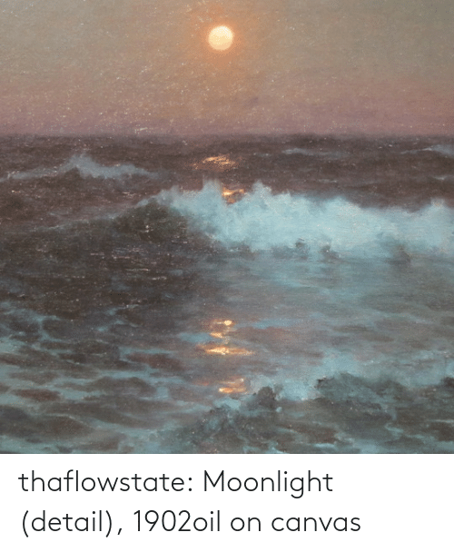 oil: thaflowstate:    Moonlight (detail), 1902oil on canvas