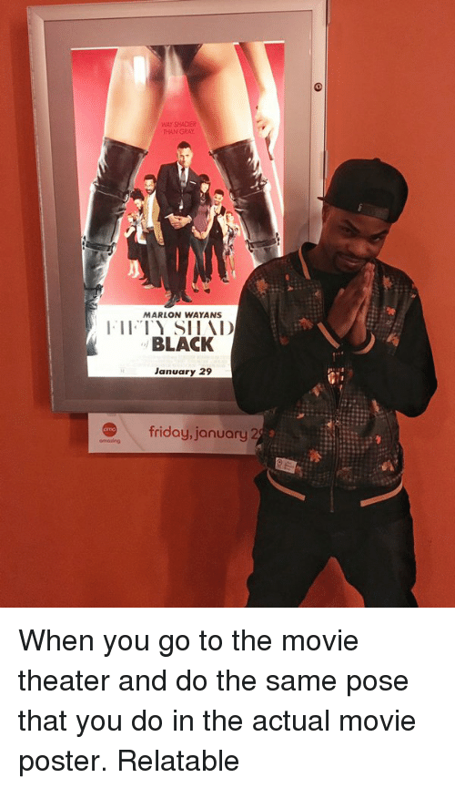 Tity: THANGRAY  MARLON WAYANS  I. II TITY SIIAD  BLACK  January 29  friday, january 2 When you go to the movie theater and do the same pose that you do in the actual movie poster. Relatable