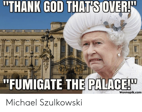 "palace: ""THANK GOD THAT'S OVER!  ""FUMIGATE THE PALACE!  Wannapik.com Michael Szulkowski"