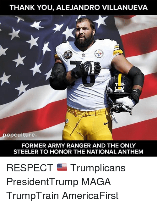 army ranger: THANK YOU, ALEJANDRO VILLANUEVA  opculture.  FORMER ARMY RANGER AND THE ONLY  STEELER TO HONOR THE NATIONAL ANTHEM RESPECT 🇺🇸 Trumplicans PresidentTrump MAGA TrumpTrain AmericaFirst