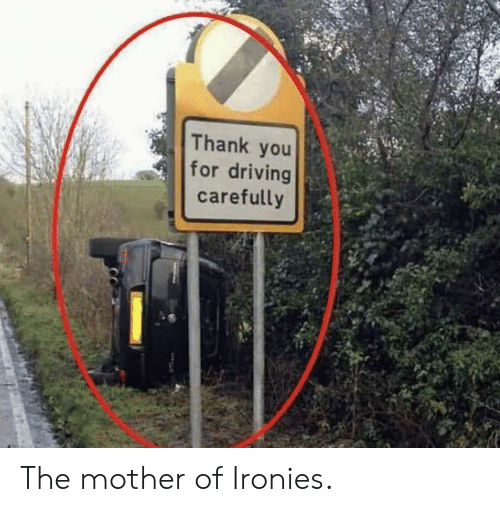 Driving, Thank You, and Mother: Thank you  for driving  carefully The mother of Ironies.