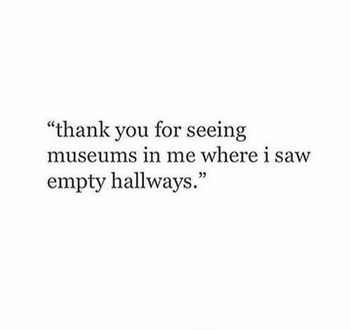 """Saw, Thank You, and You: """"thank you for seeing  museu  ms in me where i saw  empty hallways.""""  03"""