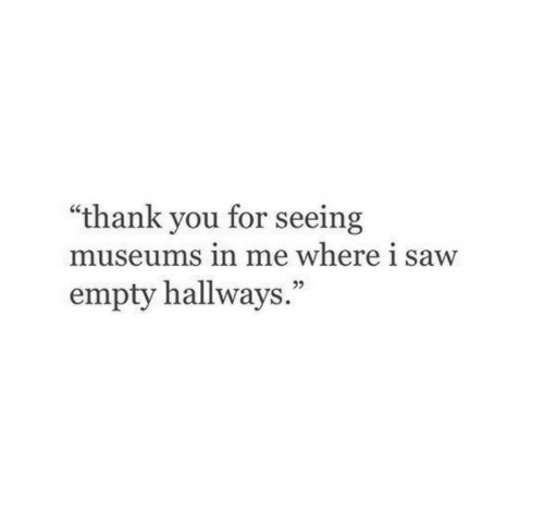 """Museums: """"thank you for seeing  museums in me where i saw  empty hallways.""""  95"""