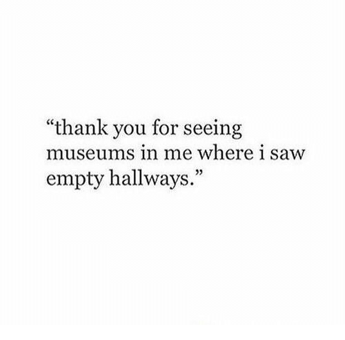 """Museums: """"thank you for seeing  museums in me where i saw  empty hallways.""""  03"""