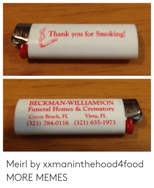 Dank, Memes, and Smoking: Thank you for Smoking  BECKMAN-WILLIAMSON  Funeral Homes & Crematory  Cocoa Beach, FL  (321) 784-0116 (321) 635-1973  Viera, FI Meirl by xxmaninthehood4food MORE MEMES