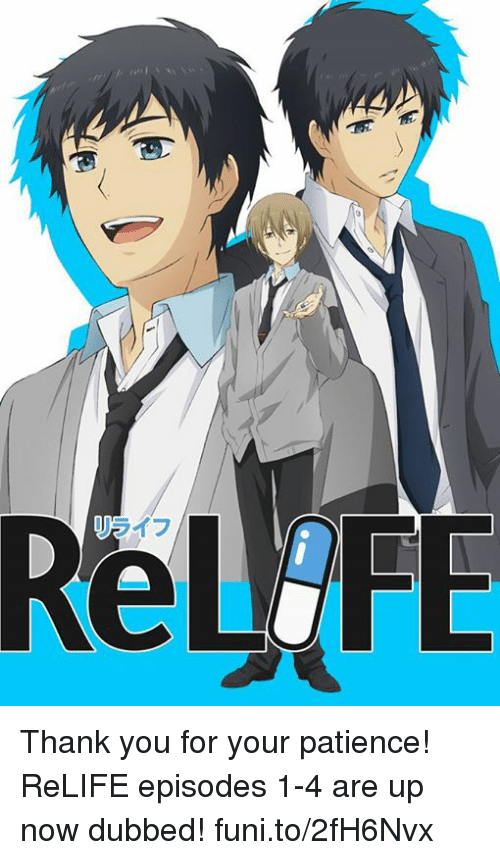 episode 1: Thank you for your patience! ReLIFE episodes 1-4 are up now dubbed!   funi.to/2fH6Nvx