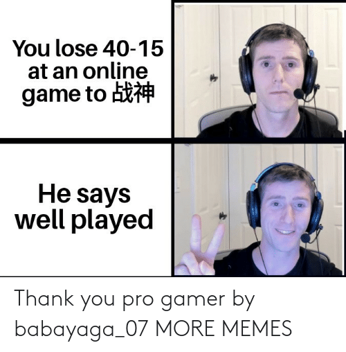 thank: Thank you pro gamer by babayaga_07 MORE MEMES