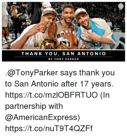 Memes, Tony Parker, and Thank You: THANK YOU, SAN ANTONIO  BY TONY PARKER .@TonyParker says thank you to San Antonio after 17 years. https://t.co/mzlOBFRTUO  (In partnership with @AmericanExpress) https://t.co/nuT9T4QZFf