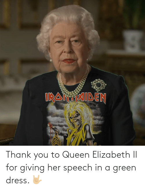 Queen Elizabeth, Queen, and Thank You: Thank you to Queen Elizabeth II for giving her speech in a green dress. 🤟🏼