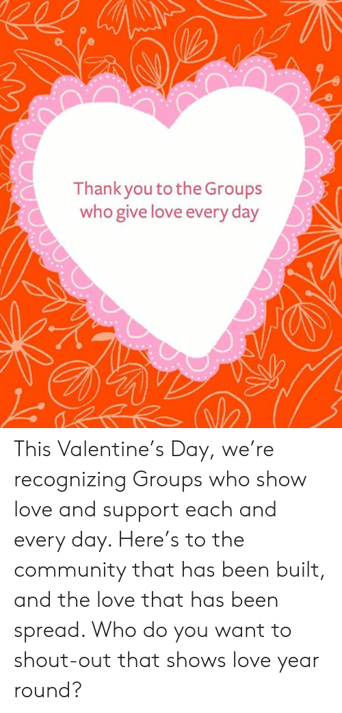 Community, Dank, and Love: Thank you to the Groups  who give love every day This Valentine's Day, we're recognizing Groups who show love and support each and every day. Here's to the community that has been built, and the love that has been spread. Who do you want to shout-out that shows love year round?