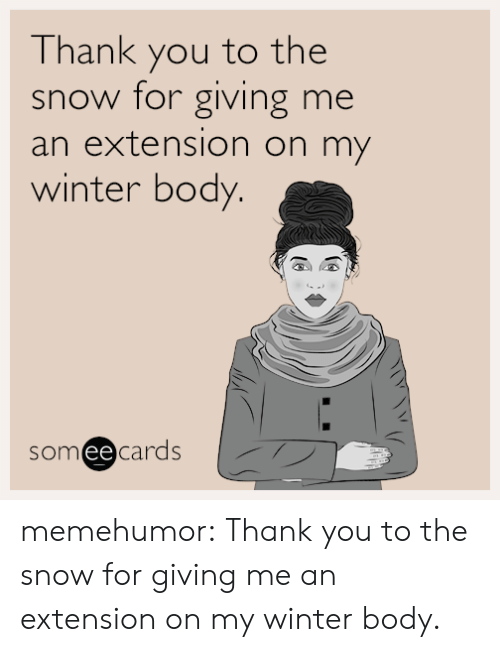 Winter Body: Thank you to the  snow for giving me  an extension on my  winter body.  someecards memehumor:  Thank you to the snow for giving me an extension on my winter body.
