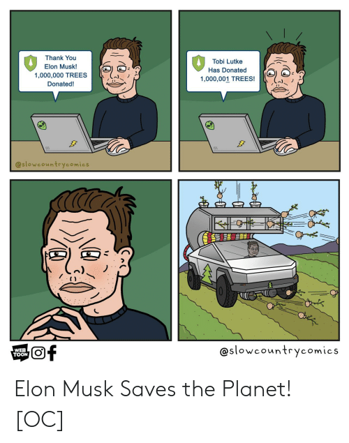 elon musk: Thank You  Tobi Lutke  Elon Musk!  Has Donated  1,000,000 TREES  1,000,001 TREES!  Donated!  @slowcountrycomics  @slowcountrycomics  of  WEB  TOON Elon Musk Saves the Planet! [OC]