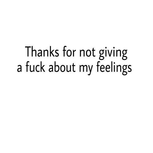 Fuck, For, and Thanks: Thanks for not giving  a fuck about my feelings