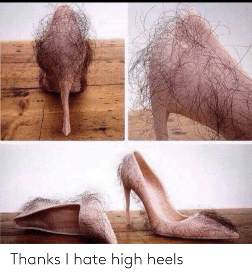 heels: Thanks I hate high heels