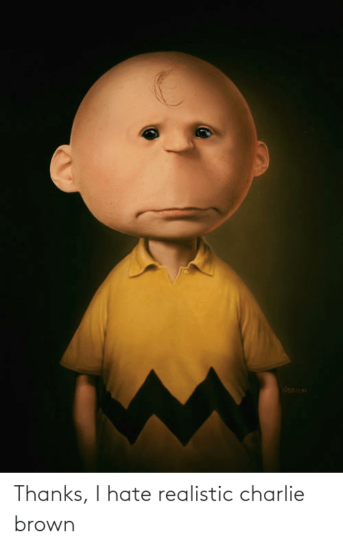 Charlie: Thanks, I hate realistic charlie brown