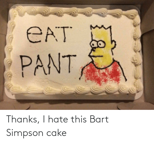 Bart Simpson: Thanks, I hate this Bart Simpson cake