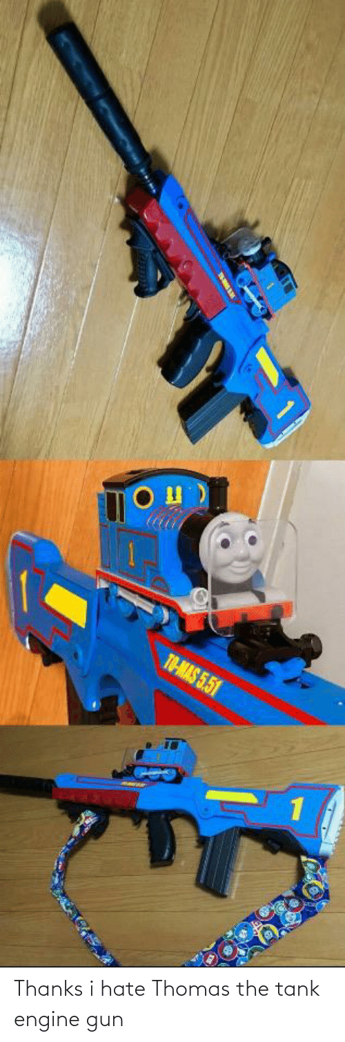tank: Thanks i hate Thomas the tank engine gun