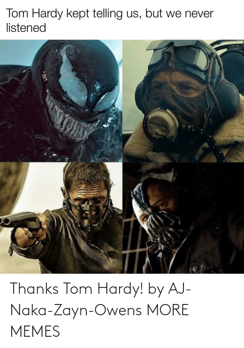 tom: Thanks Tom Hardy! by AJ-Naka-Zayn-Owens MORE MEMES