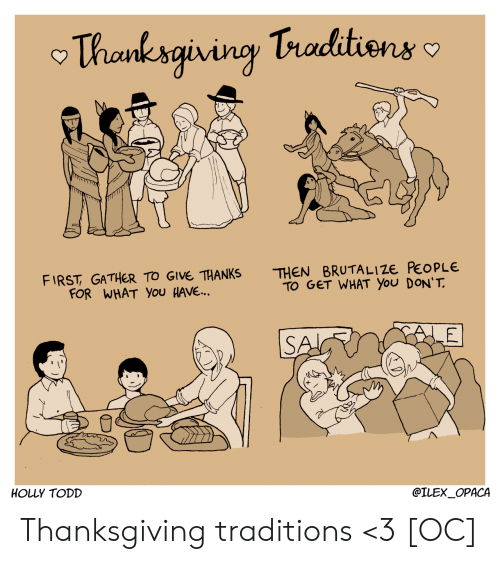 Thanksgiving, First, and You: Thanksgivingy Traditions  THEN BRUTALI ZE PEOPLE  TO GET WHAT YOu DON'T  FIRST GATHER TO GIVE THANKS  FOR WHAT You HAVE...  LE  SA  HOLLY TODD  @ILEX_OPACA Thanksgiving traditions <3 [OC]