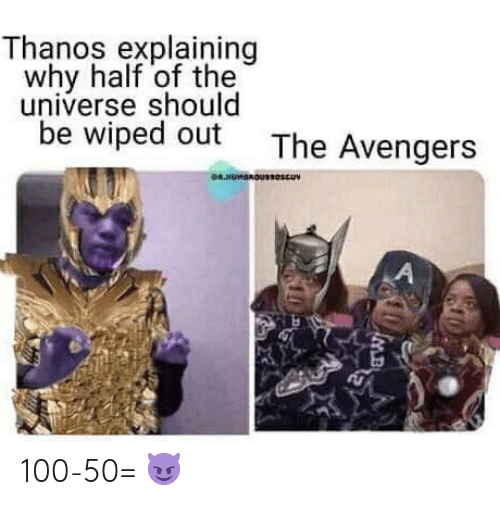 Avengers, The Avengers, and Thanos: Thanos explaining  why half of the  universe should  be wiped out  The Avengers  WHUMBROUUV  A 100-50= 😈