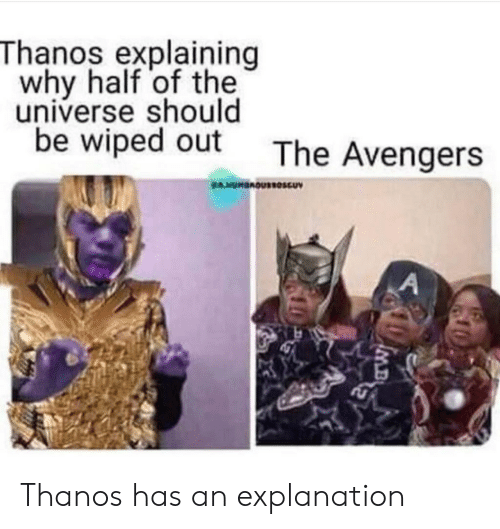 The Avengers: Thanos explaining  why half of the  universe should  be wiped out The Avengers Thanos has an explanation