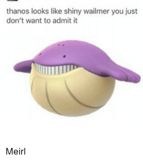 Thanos, MeIRL, and You: thanos looks like shiny wailmer you just  don't want to admit it Meirl