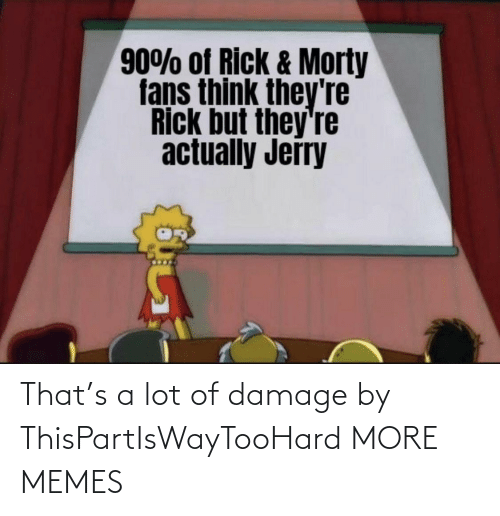 Lot: That's a lot of damage by ThisPartIsWayTooHard MORE MEMES