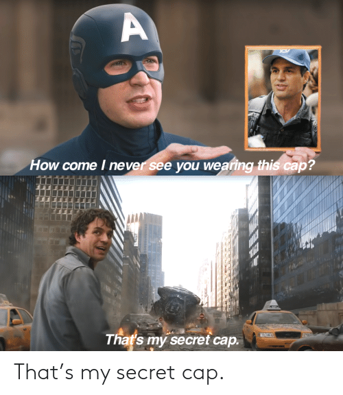 cap: That's my secret cap.