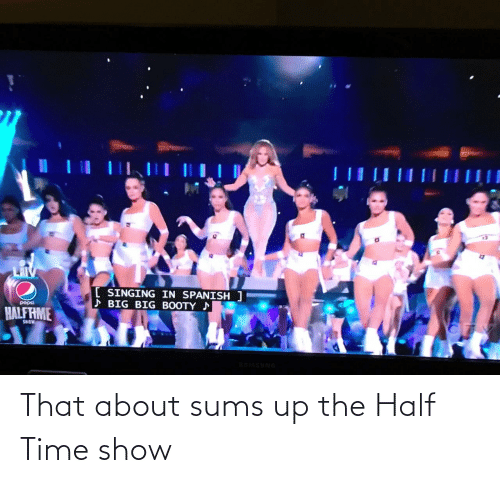 show: That about sums up the Half Time show