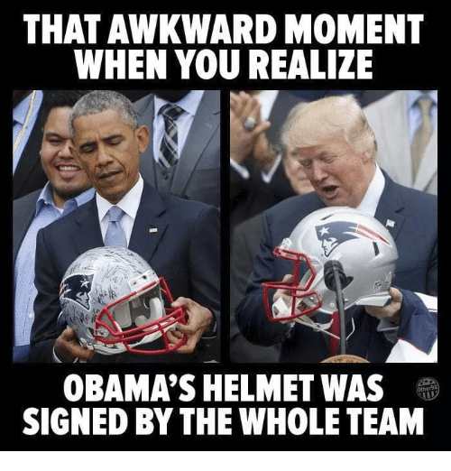 Awkward, That Awkward Moment, and Awkward Moment: THAT AWKWARD MOMENT  WHEN YOU REALIZE  OBAMA'S HELMET WAS  SIGNED BY THE WHOLE TEAM