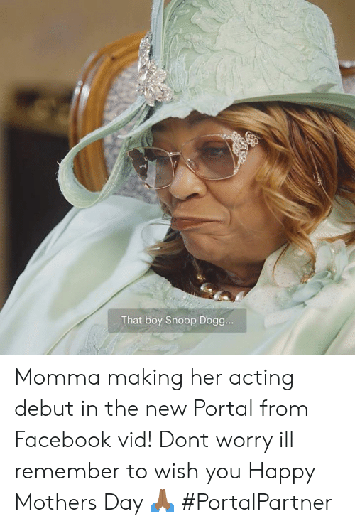 That Boy: That boy Snoop Dogg.. Momma making her acting debut in the new Portal from Facebook vid! Dont worry ill remember to wish you Happy Mothers Day 🙏🏾 #PortalPartner