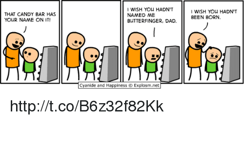 Butterfinger: THAT CANDY BAR HAS  YOUR NAME ON IT!  I WISH YOU HADN'T  NAMED ME  BUTTERFINGER, DAD.  Cyanide and Happiness  O Explosm.net  I WISH YOU HADN'T  BEEN BORN. http://t.co/B6z32f82Kk
