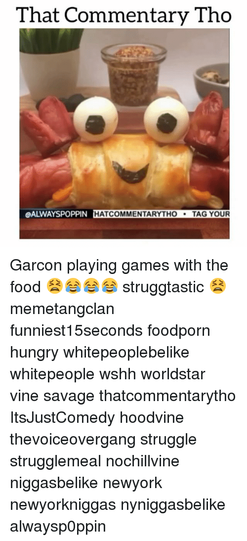 Hoodvines: That Commentary Tho  OALWAYSPOPPIN HAT COMMENTARY THO  TAG YOUR Garcon playing games with the food 😫😂😂😂 struggtastic 😫 memetangclan funniest15seconds foodporn hungry whitepeoplebelike whitepeople wshh worldstar vine savage thatcommentarytho ItsJustComedy hoodvine thevoiceovergang struggle strugglemeal nochillvine niggasbelike newyork newyorkniggas nyniggasbelike alwaysp0ppin