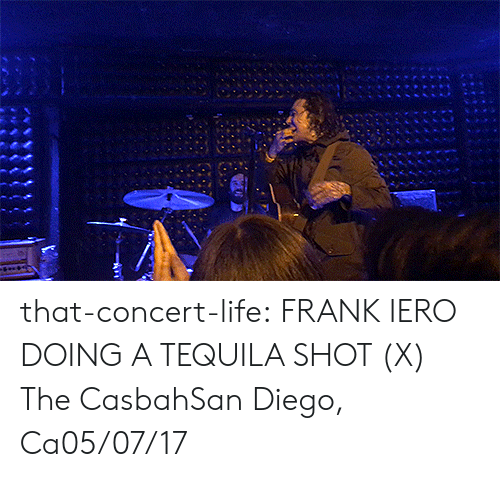 Instagram, Life, and Taken: that-concert-life:  FRANK IERO DOING A TEQUILA SHOT (X)   The CasbahSan Diego, Ca05/07/17