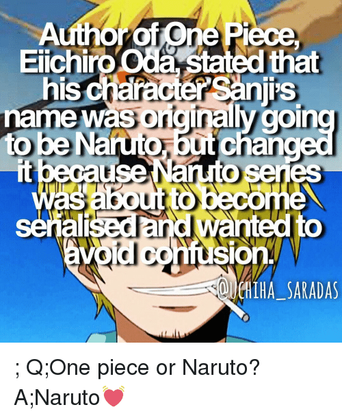 one piec: that  Eiichi  hischaractersan is  name was originally going  to be  out ch  SIOn  OldIHA SARADAS ; Q;One piece or Naruto? A;Naruto💓