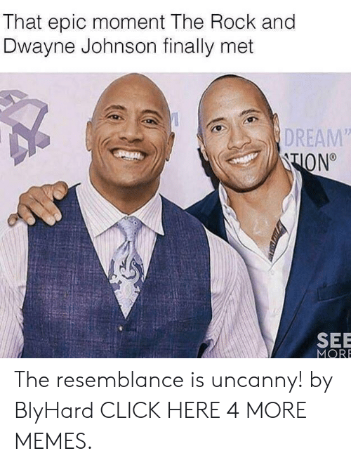 """Click, Dank, and Dwayne Johnson: That epic moment The Rock and  Dwayne Johnson finally met  DREAM""""  TION  SEE  MORE The resemblance is uncanny! by BlyHard CLICK HERE 4 MORE MEMES."""
