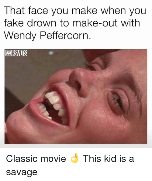 Wendies: That face you make when you  fake drown to make-out with  Wendy Peffercorn  29RSVLS Classic movie 👌 This kid is a savage